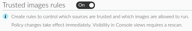 このスクリーンショットは、CVE-2021-20291からの保護に役立つPrisma CloudのTrusted Imagesという機能を示しています。この図は、Trusted Images機能のルールをオンにする方法を示しています。これによりユーザーは、信頼できるソースや実行を許可するイメージをコントロールするためのルールを作成できます。ポリシーの変更はただちに反映されます。Consoleビューで可視性を得るには再スキャンが必要です。