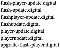 Cluster of domains displaying the following pattern: Fake Adobe Flash updates